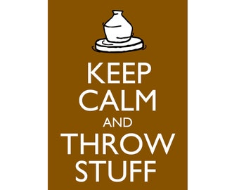 "Pottery Poster Keep Calm and Throw Stuff 5x7"" Clay Potters Wheel Ceramics Print"