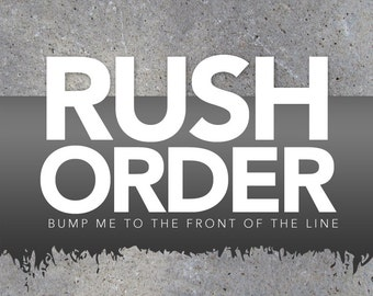 RUSH ORDER FEE - Bump your custom order to the front of the line!