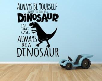 Always Be Yourself, Unless You Can Be A Dinosaur Vinyl wall sticker, Wall Art Sticker, Dinosaur Decor, Kids Room Decor, Kids Bedroom Decal