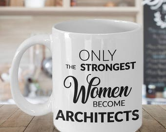 Architect Gift - Architect Mug for Women - Only the Strongest Women Become Architects Coffee Mug - Architect Gift Ideas