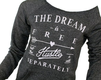 Slouchy Sweatshirt. Graphic Tees For Women. The dream is Free but the hustle is sold separately. workout clothes. gym sweatshirt.