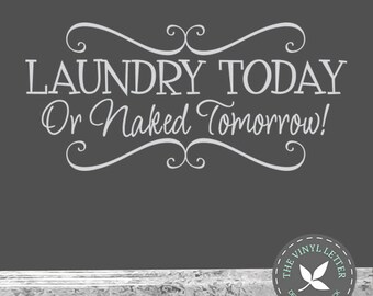 Laundry Today Naked Tomorrow Scroll | Vinyl Wall Laundry Room Decal Sticker