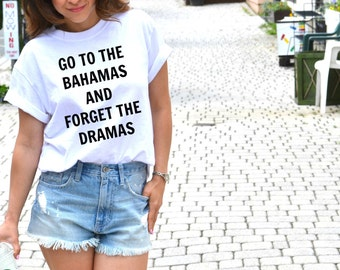 Go to the Bahamas and forget the dramas t-shirt, women's tee, graphic t-shirt, fashion