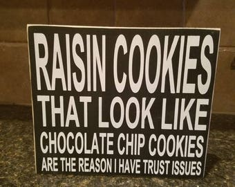 Raisin Cookies That Look Like Chocoloate Chip Are The Reason I Have/Funny Raisin Cookie/Funny Dining Room/Trust Issues/Funny Kitchen Decor
