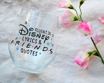 Fluent in Disney Lyrics and Friends quotes, Disney inspired wine glass, Friends TV glass, Funny wine glass, Disney gift, Friends show