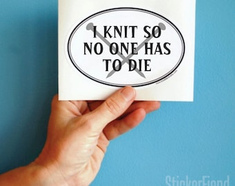 i knit so no one has to die oval bumper sticker