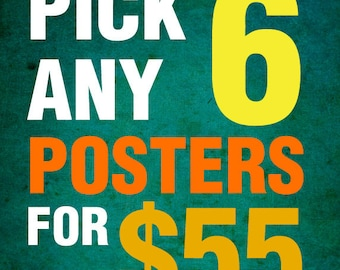 Pick any six 11x17 poster prints from my shop for 55 dollars
