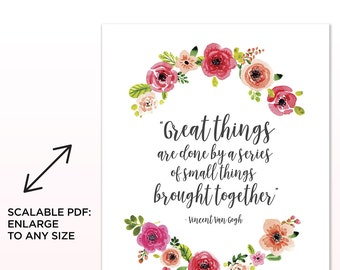 Printable Vincent Van Gogh quote - Great things are done by a series of small things brought together. Calligraphy floral design.