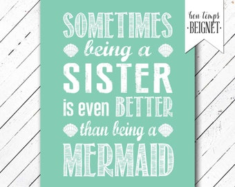 Sometimes Being a Sister is Better Than Being a Mermaid - Aqua - PRINTABLE ARTWORK - Instant Download - 8x10""