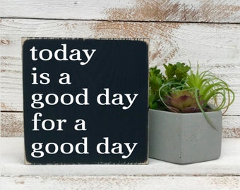 Today is a good day for a good day - hand painted wood sign - mini sign - customizable - rustic wood sign - farmhouse style - small sign
