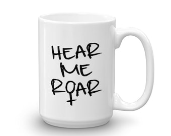 I am Woman Hear Me Roar Mug, International Women's Day Mugs Empowered Women Mugs, Feminist, Strong Women Coffee Mugs Tea Mugs for Women