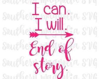 I Can. I Will. End of Story. - Silhouette - Cricut - Cut File - SVG Design - Motivational - Girl Quotes - Gym