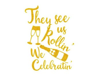 They See Us Rollin We Celebratin - Iron On Decal - Heat Transfer Decals - Bachelorette - Birthday Party - Glitter & Matte HTV -P