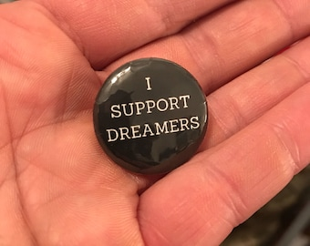 """1"""" button I Support Dreamers"""