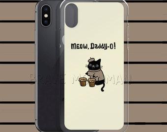 Cat iPhone X Case Meow Phone Case Meow Daddy O iPhone 8 Plus Case iPhone 8 Cover iPhone 7 Plus Case iPhone 7 Cover iPhone 6s Case Clear