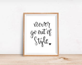 Never Go Out Of Style Poster - Motivational Quote Print Inspirational Brush Script Minimalist Digital Printable Black & White Calligraphy