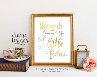 Though She Be But Little, She is Fierce - Nursery Quote Printable - Quote for Little Girls - Instant Digital Download - Faux Gold
