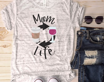 Mom Life Shirt, Funny Mom Shirt, Mother's Day Gift, Mom Wine Shirt, Funny Wine Shirt, Coffee Mom, Gift for Her,