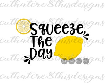 Squeeze The Day, Fruit, Lemon, Summer, Fun, Quotes, SVG File, Digital Print, PNG, PDF, Cut File, Silhouette, Cricut