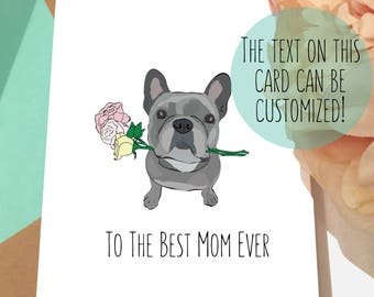 Dog Mother's Day Card | Frenchie Card | To the Best Mom Ever | French Bulldog I Love Card | Dog Lover Gifts