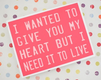 Handmade Greeting Card - Cut out Lettering - I wanted to give you my heart but I need it to live -Blank Inside -Funny Mothers / Fathers Day