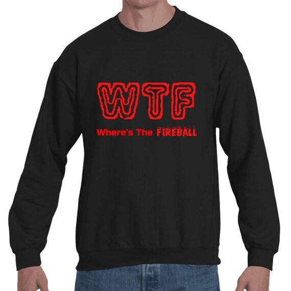 WTF Where's The Fireball Whiskey Funny College Frat sorority Club Drunk Party Unisex Cinnamon Liquor alcohol Sweatshirt sweater Hip Hop Jack