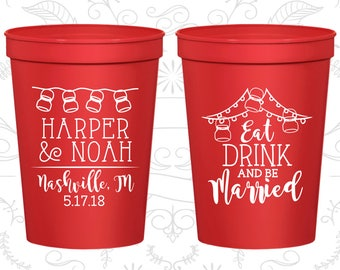 Plastic Cups, Wedding Cups, Stadium Cups, Personalized Cups, Personalized Wedding Cups, Eat Drink and Be Married Cups (C235)