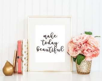 Make today Beautiful Inspiration Motivation Quote decor Instant Download Print Printable Black Typography