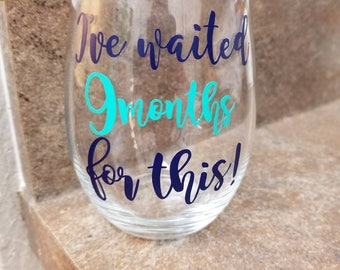 I've waited 9 months for this, new mom wine glass, with Optional personalization