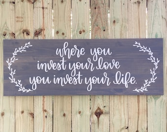 17 x 48 |   Where you invest your love you invest your life  | Mumford and Sons Wood Sign