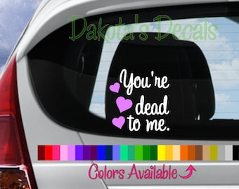 You're Dead to Me Car Decal