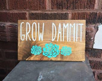 Grow Dammit Wood Sign