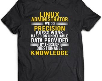Linux Administrator shirt. Linux Administrator t shirt. Linux Administrator gift.