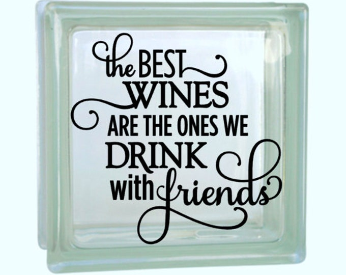 The Best Wines We Drink With friends - For the Wine Lover, Vinyl Decal for a DIY Glass Block, Frames, and more...Block Not Included