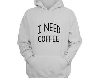 I Need Coffee Hoodie  - Coffee Shirts, But First Coffee, For Coffee Lovers, Funny Shirts, Mothers Day Gift, Graphic Hoodie by Raw Clothing