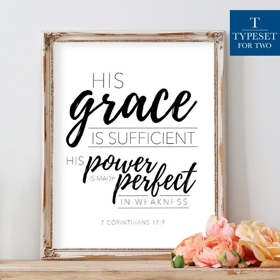 His grace is sufficient, his power is made perfect in weakness. 2  Corinthians 12:9 - Bible Verse, Typography Printable - Instant Download
