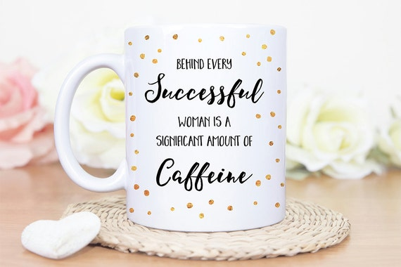 Coffee Mug Behind Every Successful Woman is a Significant Amount of Caffeine Coffee Mug - Funny Coffee Mug for Her