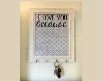 "Framed ""I love you because"" chalkboard or dry erase with KEY HANGERS.  Colors are customizable to match your decor!"