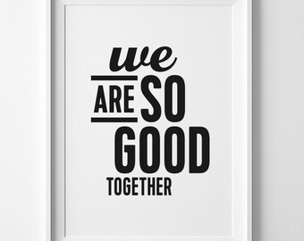 We Are So Good Together - Typographic Art Print, Poster, Wall Decor