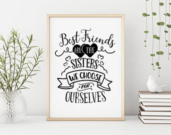 Best Friends are the sisters we choose for ourselves print - FREE POSTAGE