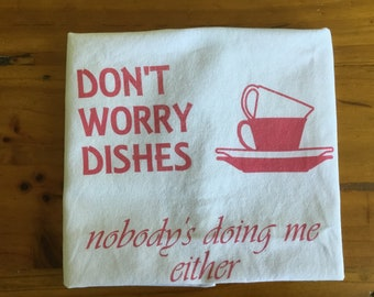 """Funny tea towel- """"Don't worry dishes, Nobody's doinng me either"""""""
