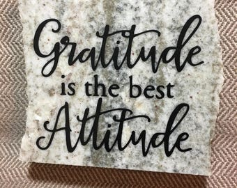 Gratitude is the Best Attitude- Granite Decor