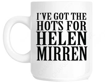 I've Got the Hots for Helen Mirren Fun Mug CH249