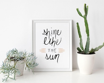 Printable Art Print Shine Like the Sun Motivational Quote Hand Lettered Instant Download Digital Print Encouragement Gift Shine Bright