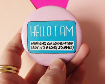 Self love is a journey, body positive badge, hello I am, pin buttons, feminist gift, bopo warrior, body positive gift, love yourself button