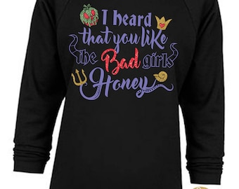 I heard that you like the Bad Girls Honey - Magical Villains Shirt