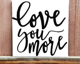 Love You More Sign, Love Quote Sign, Home Decor, Wedding Gift, Wedding Decor, Engagement Gift, Gift For Parents, Gift For Kids, Love Canvas