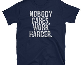 Nobody Cares Work Harder Workout T Shirt