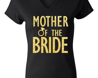 MOTHER of the BRIDE GLITTER Shirt, Gold or Silver Print, Bridal Vneck, Wedding shirt, Mother of the Bride shirt, weddings