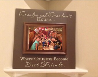 Personalized Picture Frame wooden sign w vinyl quote...Grandpa and Grandma's house where cousins become best friends